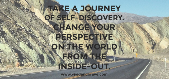 Take a Journey of Self-Discovery. Change your perspective on the world from the inside-out.