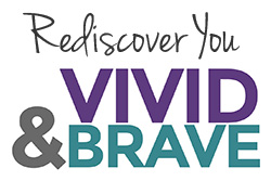 Join us at Vivid & Brave - Rediscover You