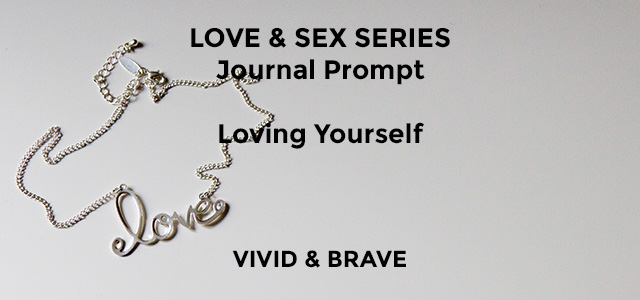 The Love & Sex Series Journal Prompt – Loving yourself
