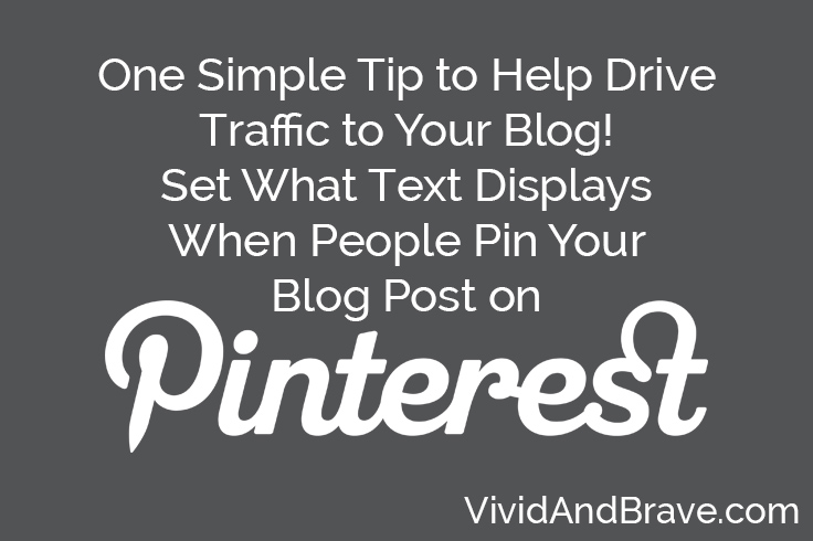 One Simple Tip to Help Drive Traffic to Your Blog! Set what text displays when people pin your blog post on Pinterest!