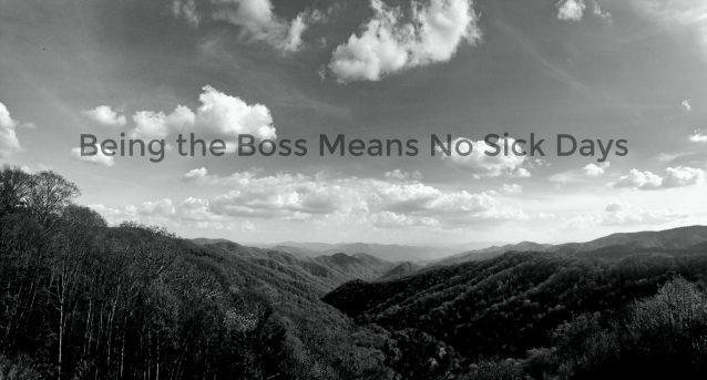 Being the Boss Means No Sick Days