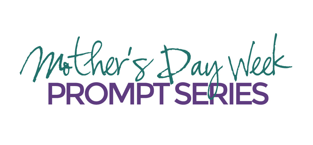 Mother's Day Week Prompts