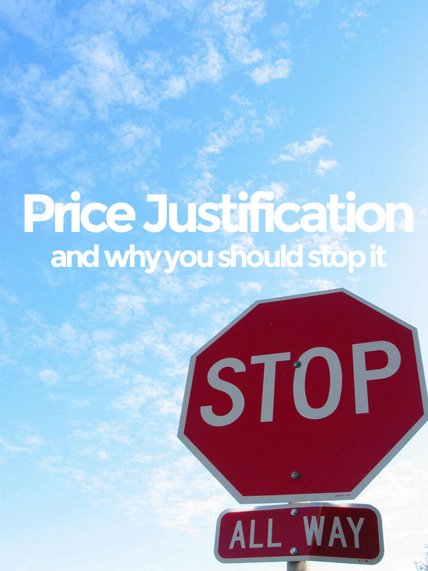 Price Justification & Why You Should Stop It