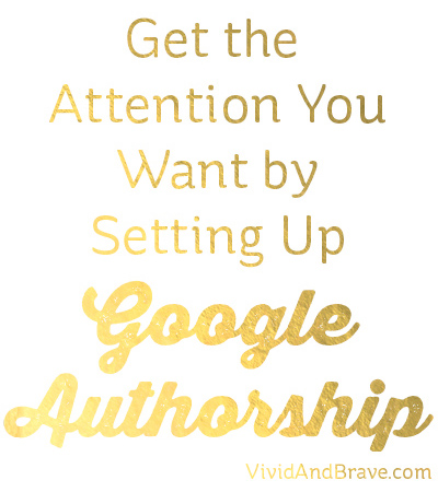 Get the attention you want for your blog by setting up Google Authorship - instructions for WordPress blogs. #vividandbrave #blogging