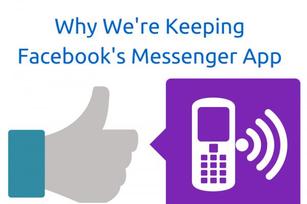 Why We're Keeping Facebook's Messenger App