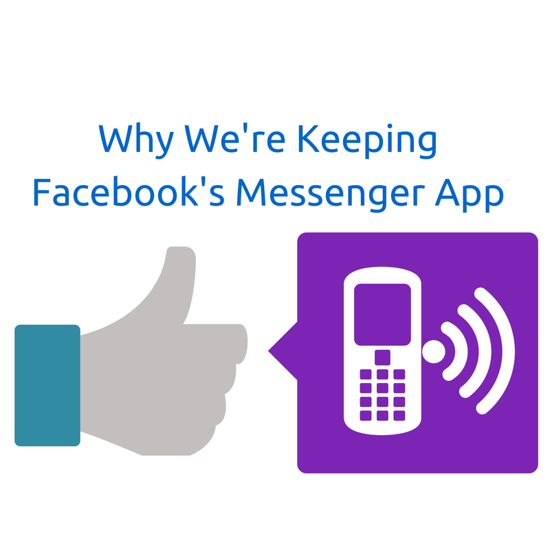 Why We're Keeping Facebook's Messenger App