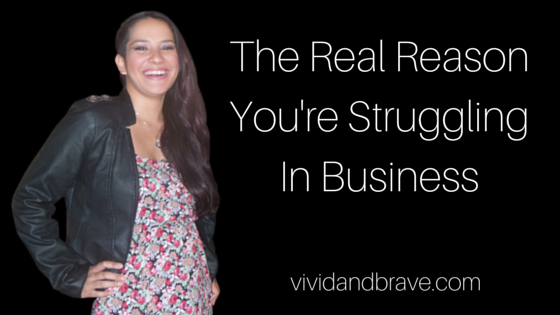 The Real Reason You're Struggling In Business